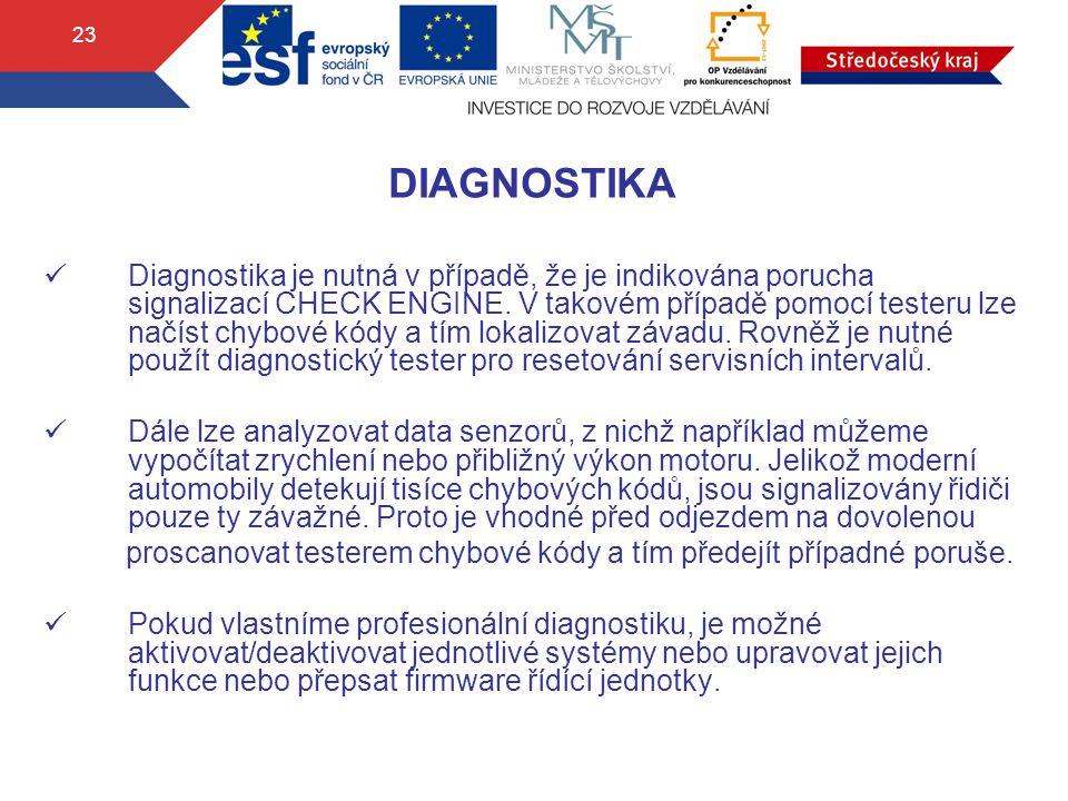 23 DIAGNOSTIKA Diagnostika je nutná v případě, že je indikována porucha signalizací CHECK ENGINE. V takovém případě pomocí testeru lze načíst chybové