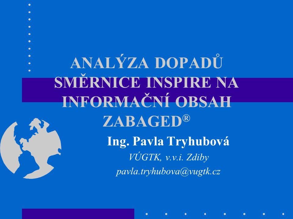 ANALÝZA DOPADŮ SMĚRNICE INSPIRE NA INFORMAČNÍ OBSAH ZABAGED ® Ing. Pavla Tryhubová VÚGTK, v.v.i. Zdiby pavla.tryhubova@vugtk.cz