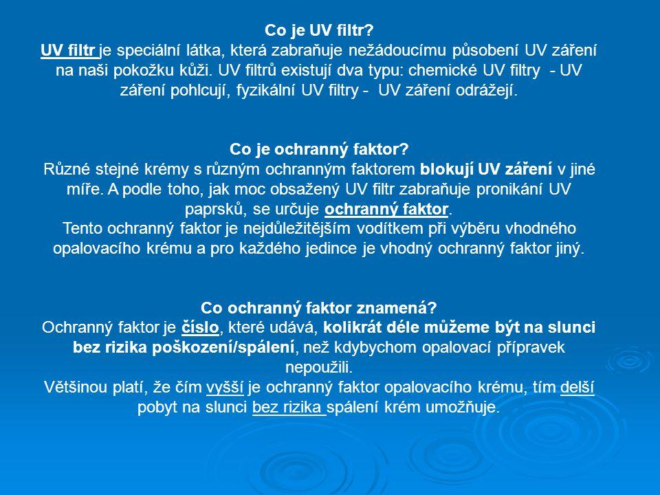 Co je UV filtr? UV filtr je speciální látka, která zabraňuje nežádoucímu působení UV záření na naši pokožku kůži. UV filtrů existují dva typu: chemick
