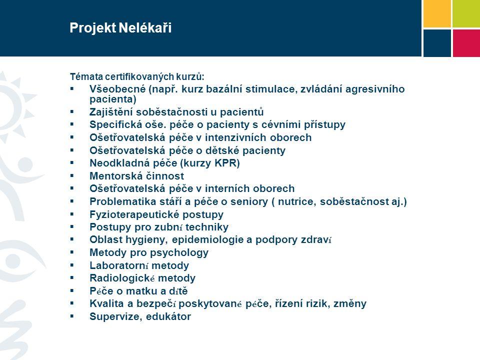 Projekt Nelékaři Témata certifikovaných kurzů:  Všeobecné (např. kurz bazální stimulace, zvládání agresivního pacienta)  Zajištění soběstačnosti u p