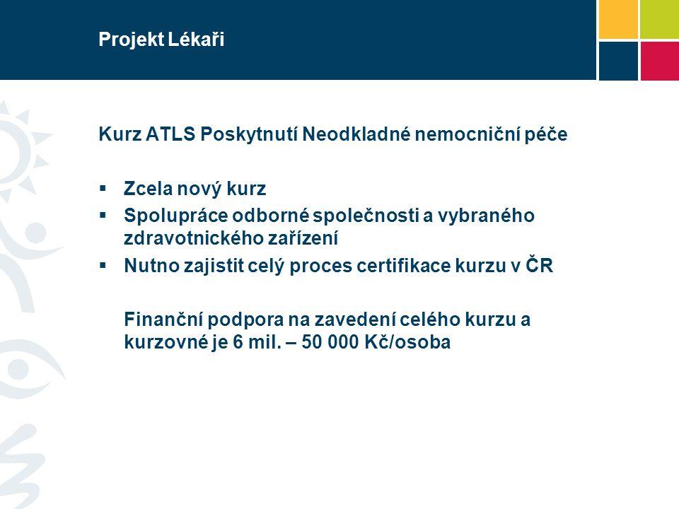 Projekt Lékaři Kurz ATLS Poskytnutí Neodkladné nemocniční péče  Zcela nový kurz  Spolupráce odborné společnosti a vybraného zdravotnického zařízení