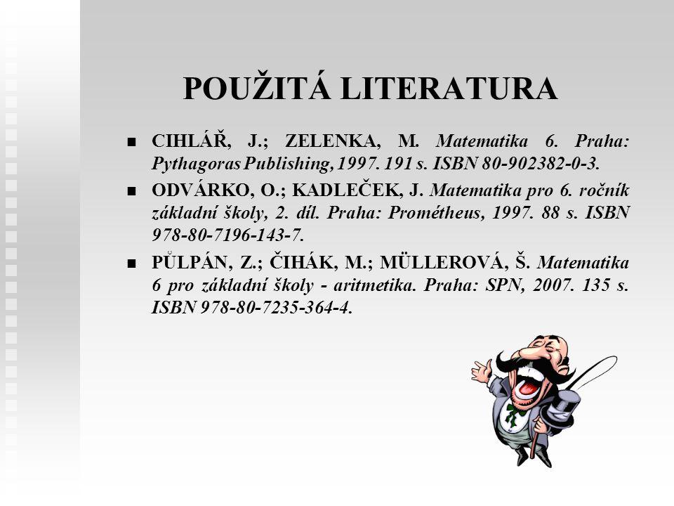 POUŽITÁ LITERATURA CIHLÁŘ, J.; ZELENKA, M. Matematika 6.
