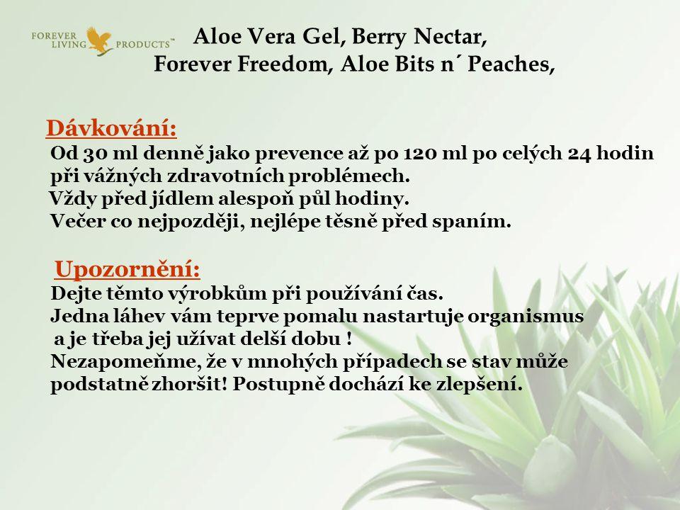 Aloe Vera Gel, Berry Nectar, Forever Freedom, Aloe Bits n´ Peaches, Dávkování: Od 30 ml denně jako prevence až po 120 ml po celých 24 hodin při vážnýc