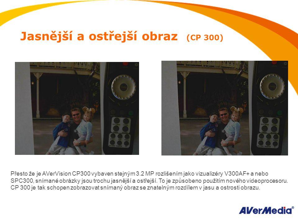 Jasnější a ostřejší obraz (CP 300) Přesto že je AVerVision CP300 vybaven stejným 3.2 MP rozlišením jako vizualizéry V300AF+ a nebo SPC300, snímané obrázky jsou trochu jasnější a ostřejší.