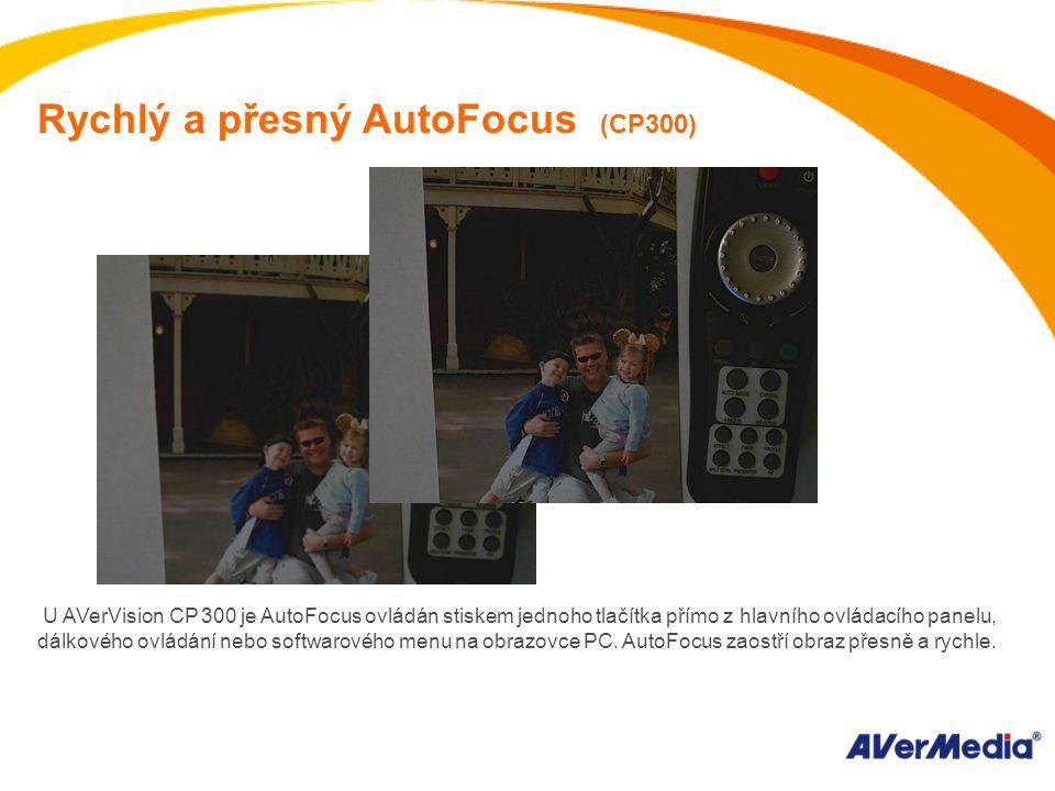 Rychlý a přesný AutoFocus (CP300) U AVerVision CP 300 je AutoFocus ovládán stiskem jednoho tlačítka přímo z hlavního ovládacího panelu, dálkového ovládání nebo softwarového menu na obrazovce PC.