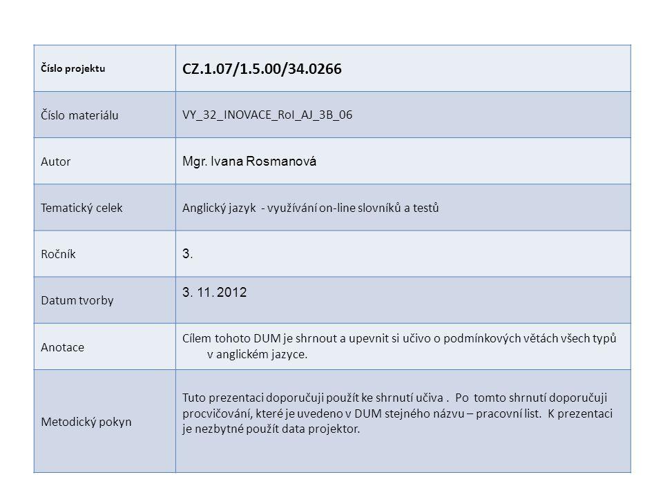 Číslo projektu CZ.1.07/1.5.00/34.0266 Číslo materiáluVY_32_INOVACE_RoI_AJ_3B_06 Autor Mgr. Ivana Rosmanová Tematický celekAnglický jazyk - využívání o