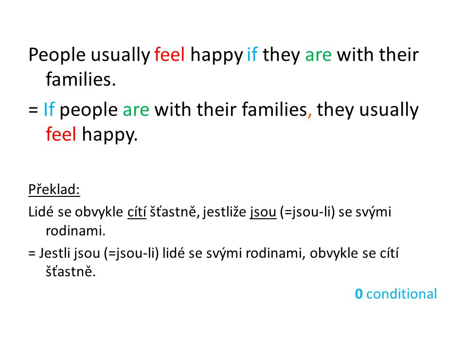 People usually feel happy if they are with their families. = If people are with their families, they usually feel happy. Překlad: Lidé se obvykle cítí