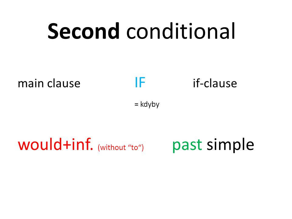"Second conditional main clause IF if-clause = kdyby would+inf. (without ""to"") past simple"