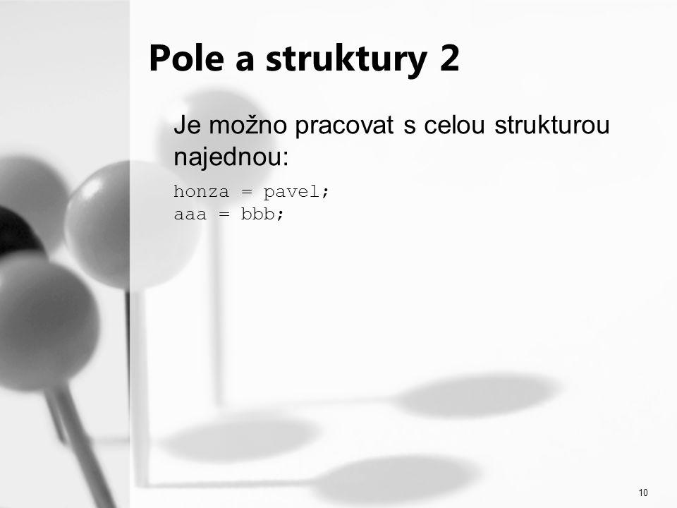 10 Pole a struktury 2 Je možno pracovat s celou strukturou najednou: honza = pavel; aaa = bbb;