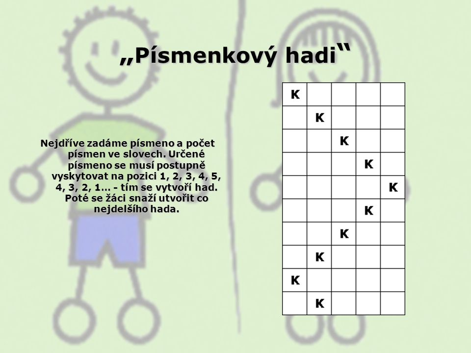 """"""" Písmenkový hadi """" Nejdříve zadáme písmeno a počet písmen ve slovech. Určené písmeno se musí postupně vyskytovat na pozici 1, 2, 3, 4, 5, 4, 3, 2, 1…"""