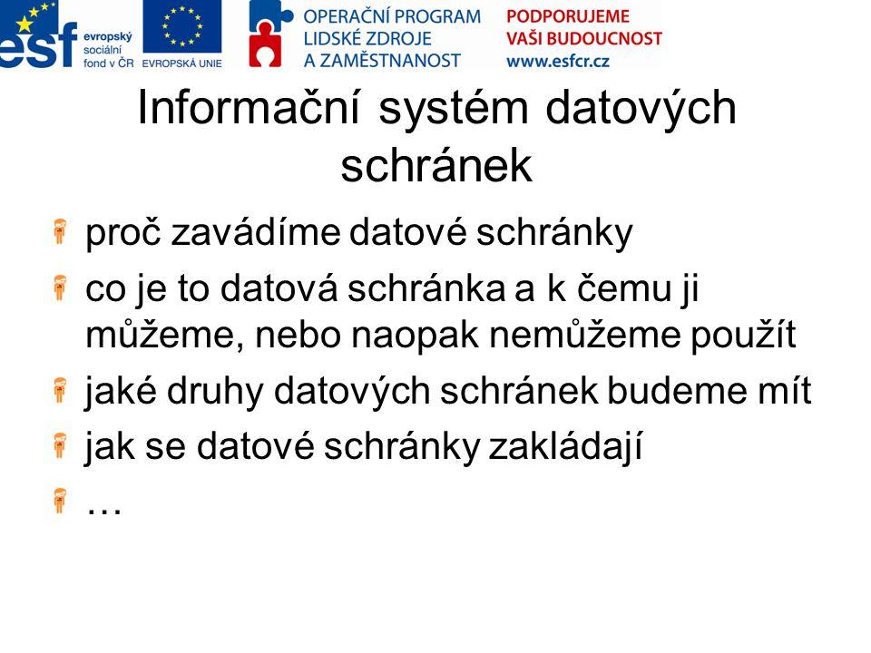 Informační systém datových schránek proč zavádíme datové schránky co je to datová schránka a k čemu ji můžeme, nebo naopak nemůžeme použít jaké druhy