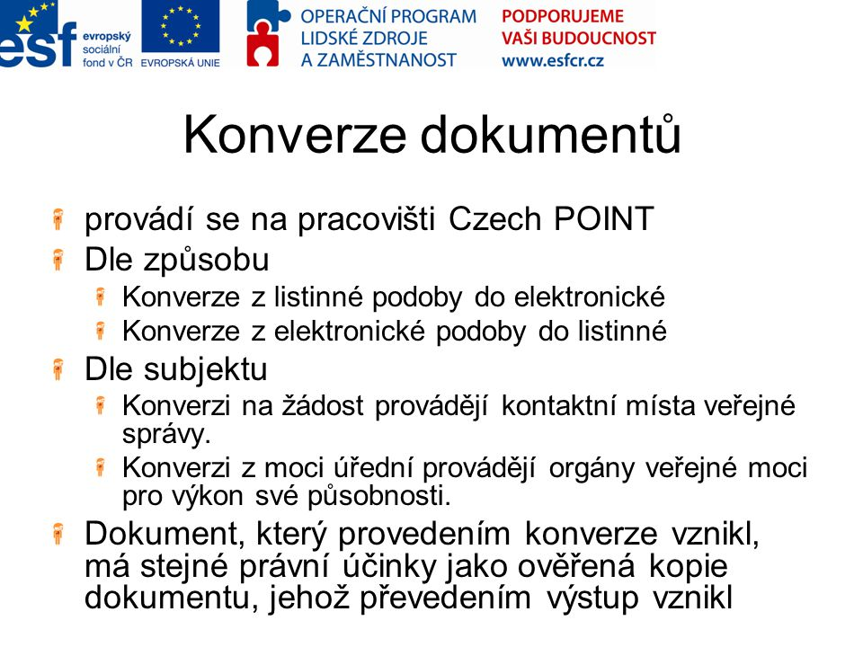 Konverze dokumentů provádí se na pracovišti Czech POINT Dle způsobu Konverze z listinné podoby do elektronické Konverze z elektronické podoby do listi