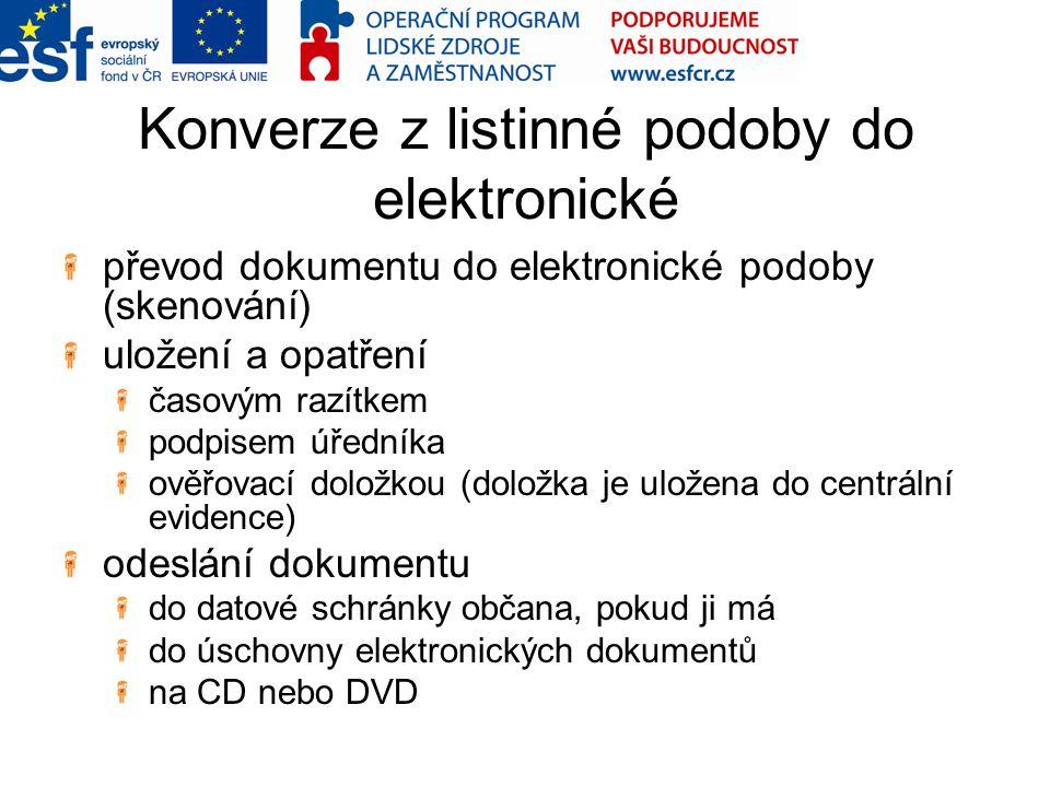 Konverze z listinné podoby do elektronické převod dokumentu do elektronické podoby (skenování) uložení a opatření časovým razítkem podpisem úředníka o