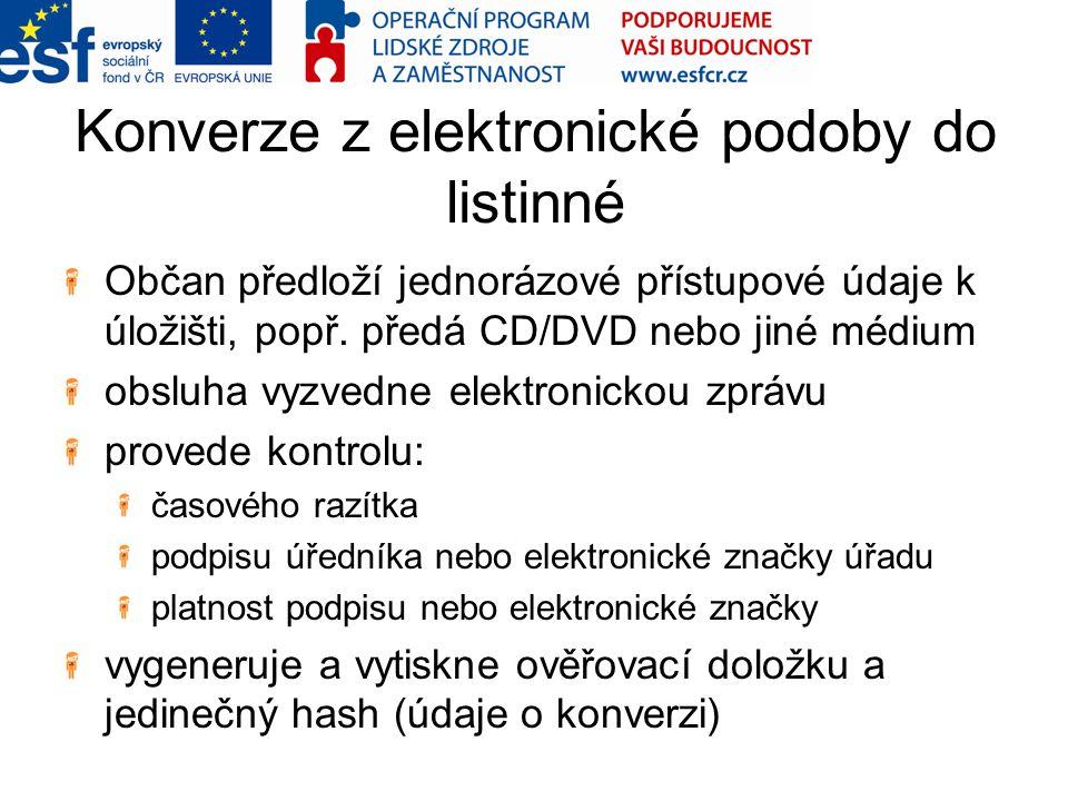 Konverze z elektronické podoby do listinné Občan předloží jednorázové přístupové údaje k úložišti, popř. předá CD/DVD nebo jiné médium obsluha vyzvedn