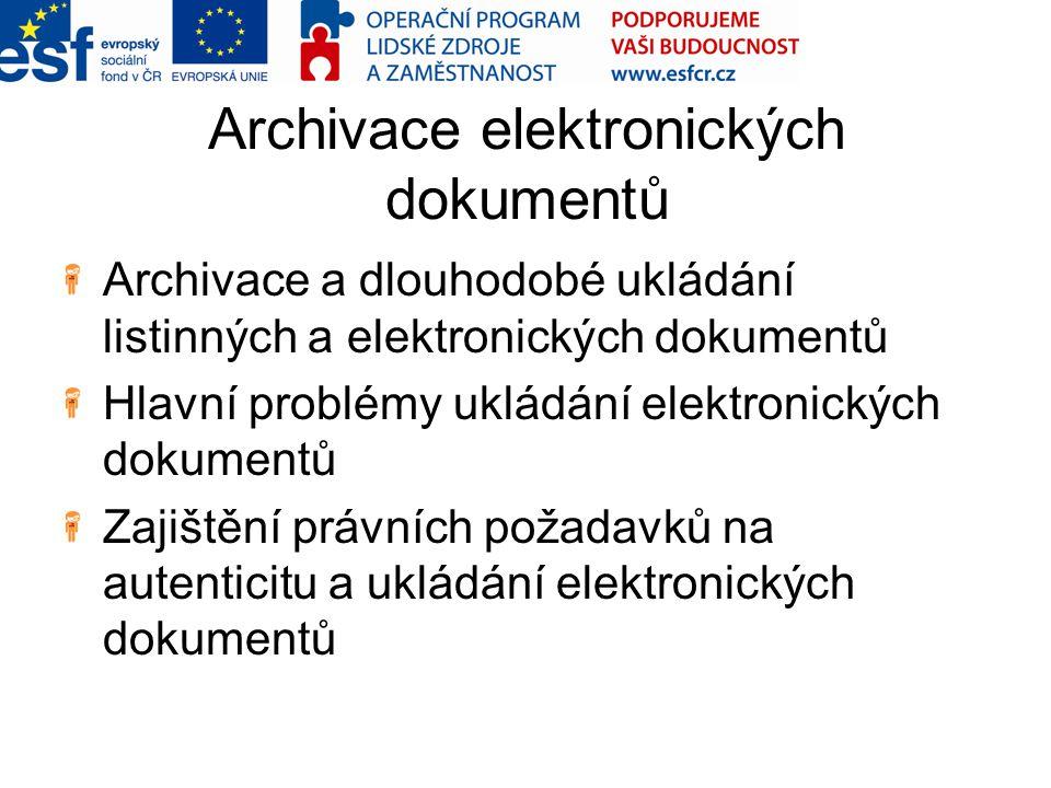 Archivace elektronických dokumentů Archivace a dlouhodobé ukládání listinných a elektronických dokumentů Hlavní problémy ukládání elektronických dokum
