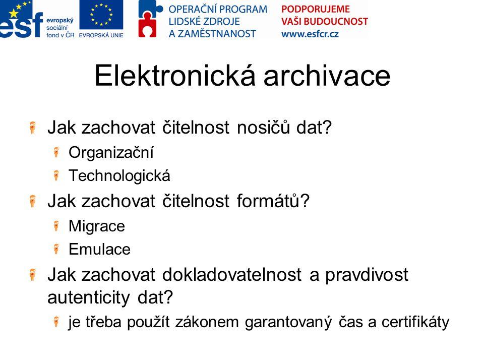 Elektronická archivace Jak zachovat čitelnost nosičů dat? Organizační Technologická Jak zachovat čitelnost formátů? Migrace Emulace Jak zachovat dokla