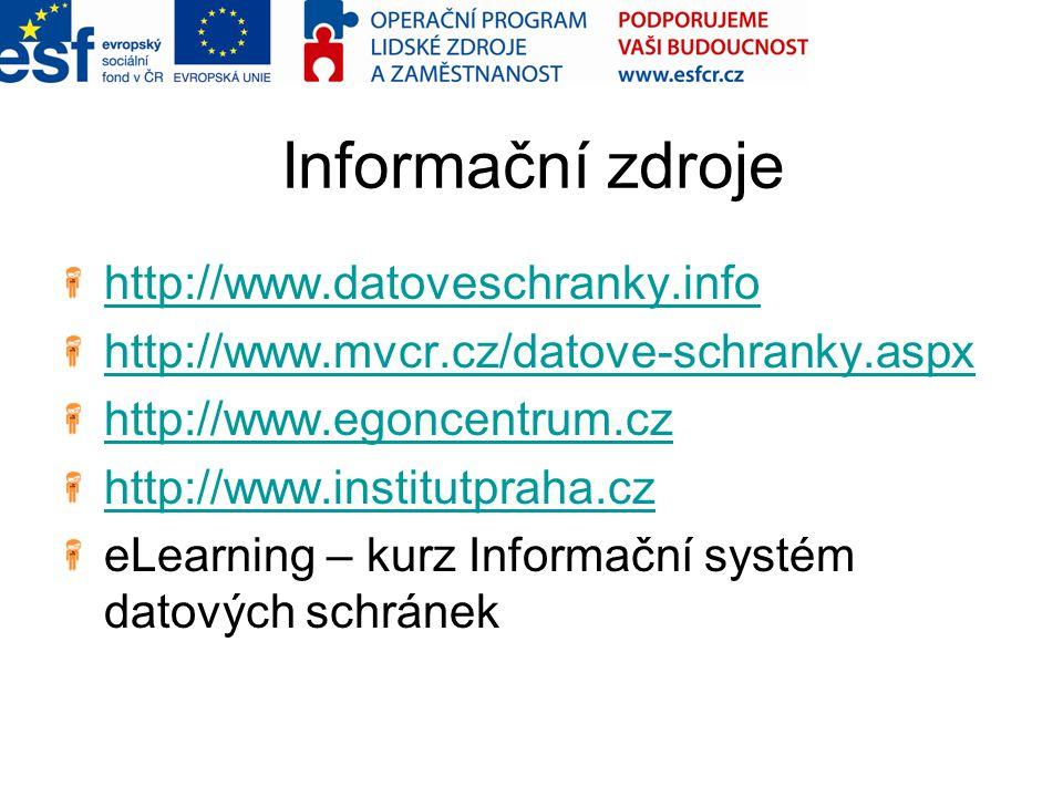 Informační zdroje http://www.datoveschranky.info http://www.mvcr.cz/datove-schranky.aspx http://www.egoncentrum.cz http://www.institutpraha.cz eLearni