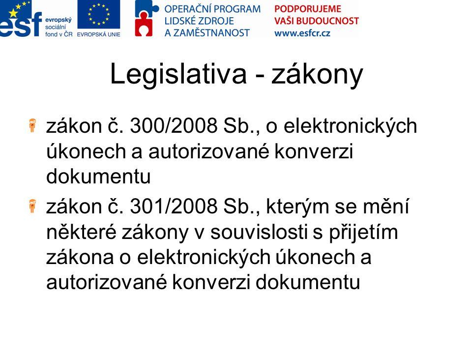 Legislativa - zákony zákon č. 300/2008 Sb., o elektronických úkonech a autorizované konverzi dokumentu zákon č. 301/2008 Sb., kterým se mění některé z
