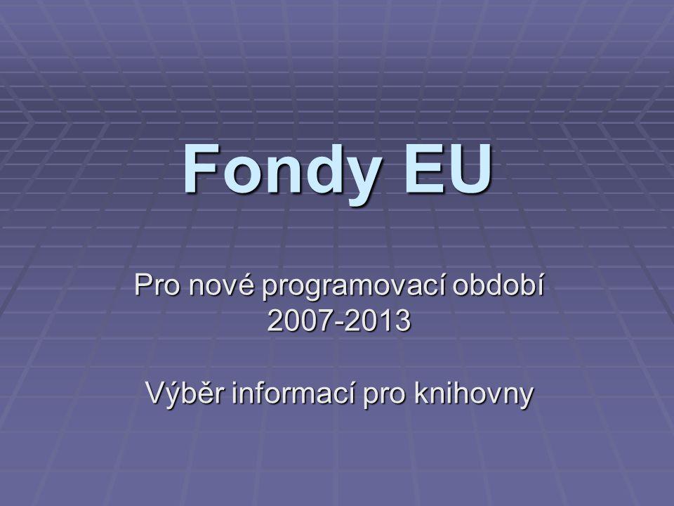 Fondy EU Pro nové programovací období 2007-2013 Výběr informací pro knihovny