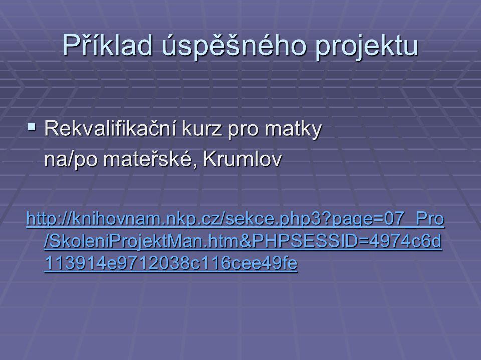 Příklad úspěšného projektu  Rekvalifikační kurz pro matky na/po mateřské, Krumlov http://knihovnam.nkp.cz/sekce.php3?page=07_Pro /SkoleniProjektMan.h