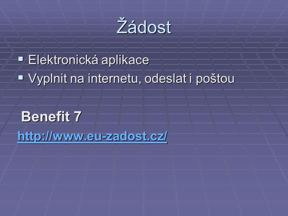 Žádost  Elektronická aplikace  Vyplnit na internetu, odeslat i poštou Benefit 7 Benefit 7 http://www.eu-zadost.cz/
