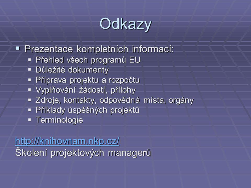 Odkazy  Prezentace kompletních informací:  Přehled všech programů EU  Důležité dokumenty  Příprava projektu a rozpočtu  Vyplňování žádostí, přílo
