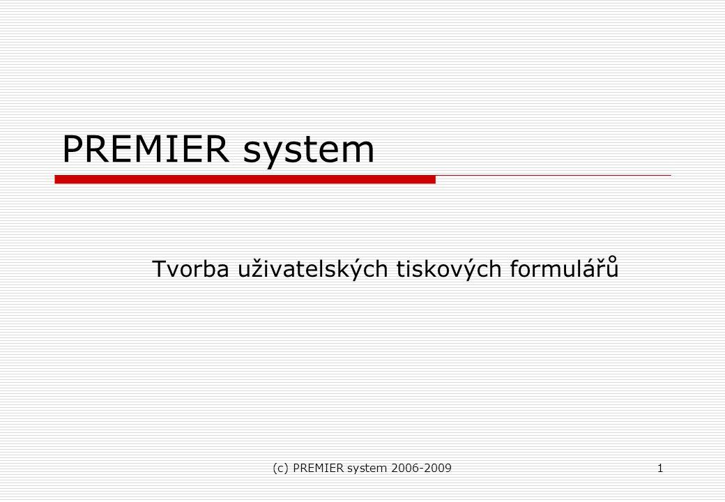(c) PREMIER system 2006-200922 Aplikace formuláře v systému PREMIER  Zakládání tiskových sestav Zakládání tiskových sestav  Způsob čerpání názvu údajů Způsob čerpání názvu údajů  Práce se skupinami, přetahování čar Práce se skupinami, přetahování čar  Podmínky tisku objektu, barvy,… Podmínky tisku objektu, barvy,…  Práce s obrázky Práce s obrázky