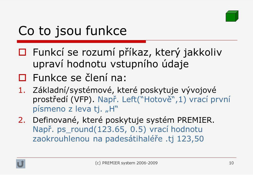 (c) PREMIER system 2006-200910 Co to jsou funkce  Funkcí se rozumí příkaz, který jakkoliv upraví hodnotu vstupního údaje  Funkce se člení na: 1.Zákl