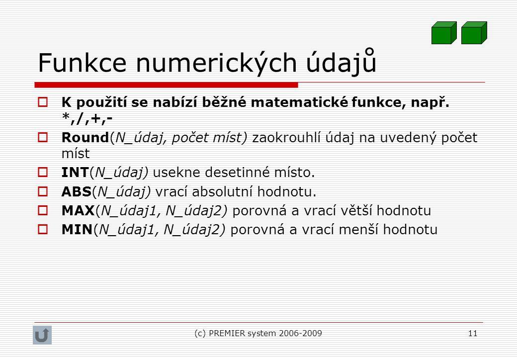 (c) PREMIER system 2006-200911 Funkce numerických údajů  K použití se nabízí běžné matematické funkce, např. *,/,+,-  Round(N_údaj, počet míst) zaok