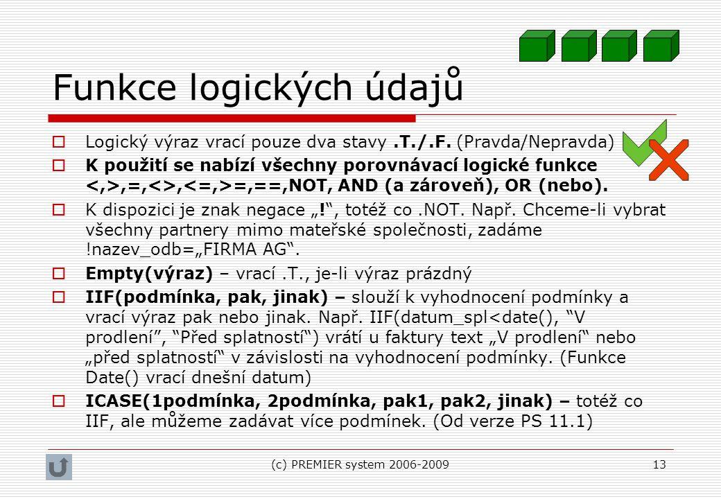 (c) PREMIER system 2006-200913 Funkce logických údajů  Logický výraz vrací pouze dva stavy.T./.F. (Pravda/Nepravda)  K použití se nabízí všechny por