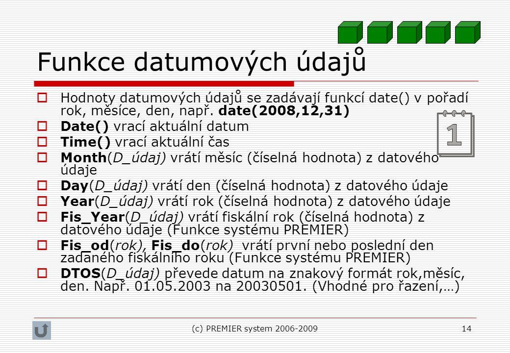 (c) PREMIER system 2006-200914 Funkce datumových údajů  Hodnoty datumových údajů se zadávají funkcí date() v pořadí rok, měsíce, den, např. date(2008