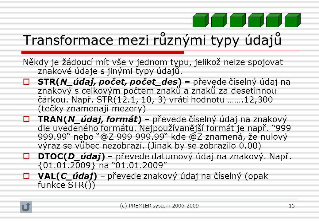 (c) PREMIER system 2006-200915 Transformace mezi různými typy údajů Někdy je žádoucí mít vše v jednom typu, jelikož nelze spojovat znakové údaje s jin