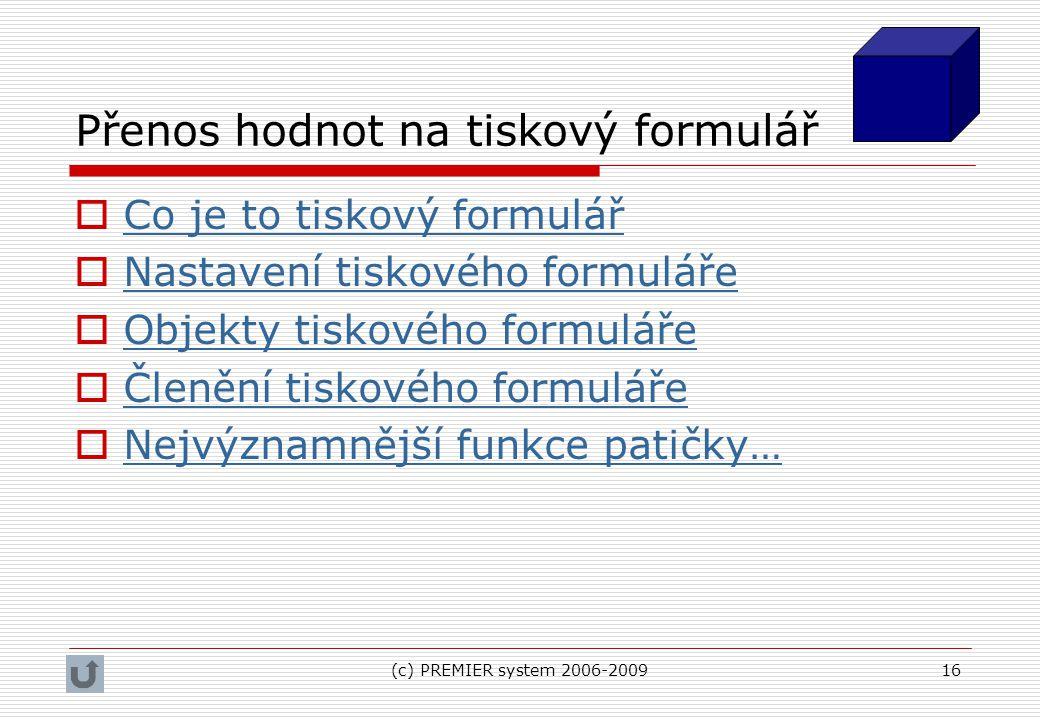 (c) PREMIER system 2006-200916 Přenos hodnot na tiskový formulář  Co je to tiskový formulář Co je to tiskový formulář  Nastavení tiskového formuláře