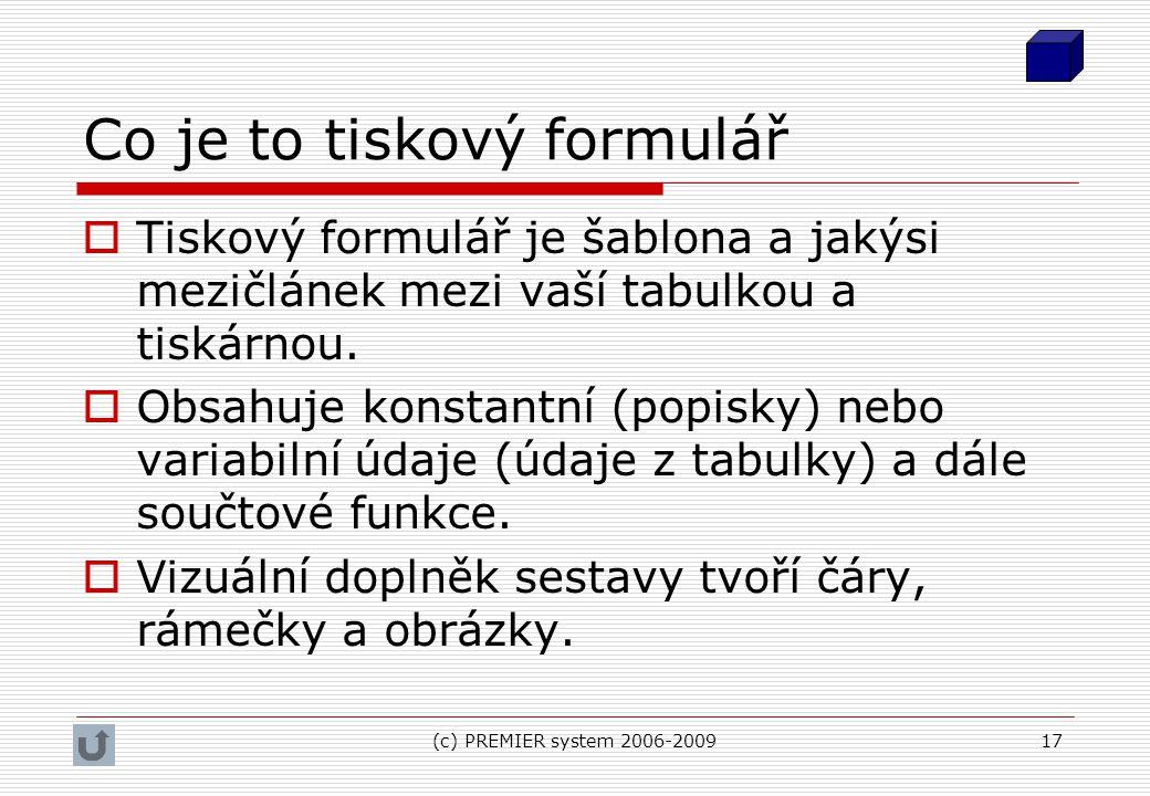 (c) PREMIER system 2006-200917 Co je to tiskový formulář  Tiskový formulář je šablona a jakýsi mezičlánek mezi vaší tabulkou a tiskárnou.  Obsahuje