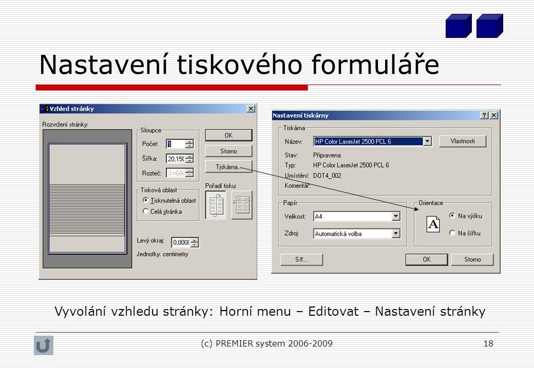 (c) PREMIER system 2006-200918 Nastavení tiskového formuláře Vyvolání vzhledu stránky: Horní menu – Editovat – Nastavení stránky