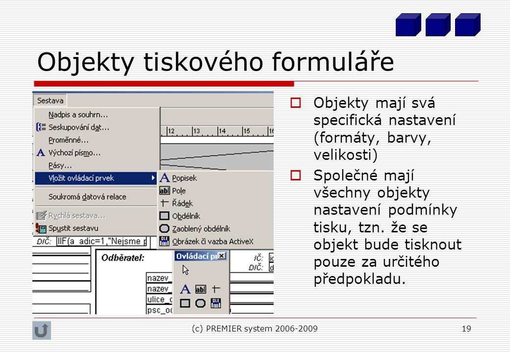 (c) PREMIER system 2006-200919 Objekty tiskového formuláře  Objekty mají svá specifická nastavení (formáty, barvy, velikosti)  Společné mají všechny