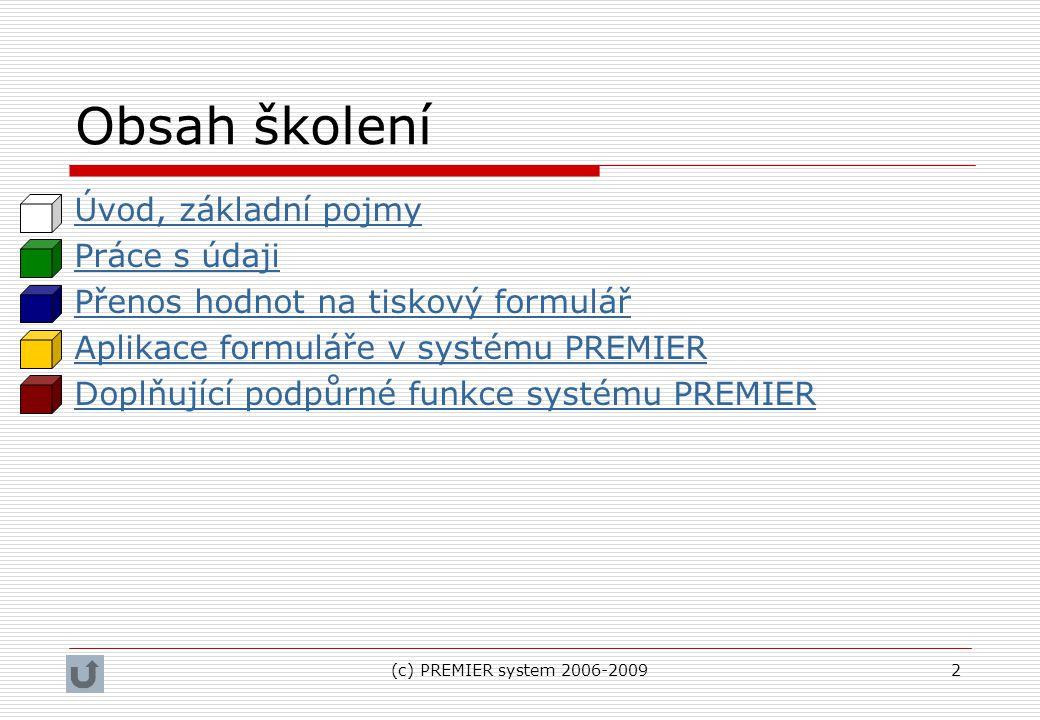 (c) PREMIER system 2006-20092 Obsah školení Úvod, základní pojmy Práce s údaji Přenos hodnot na tiskový formulář Aplikace formuláře v systému PREMIER