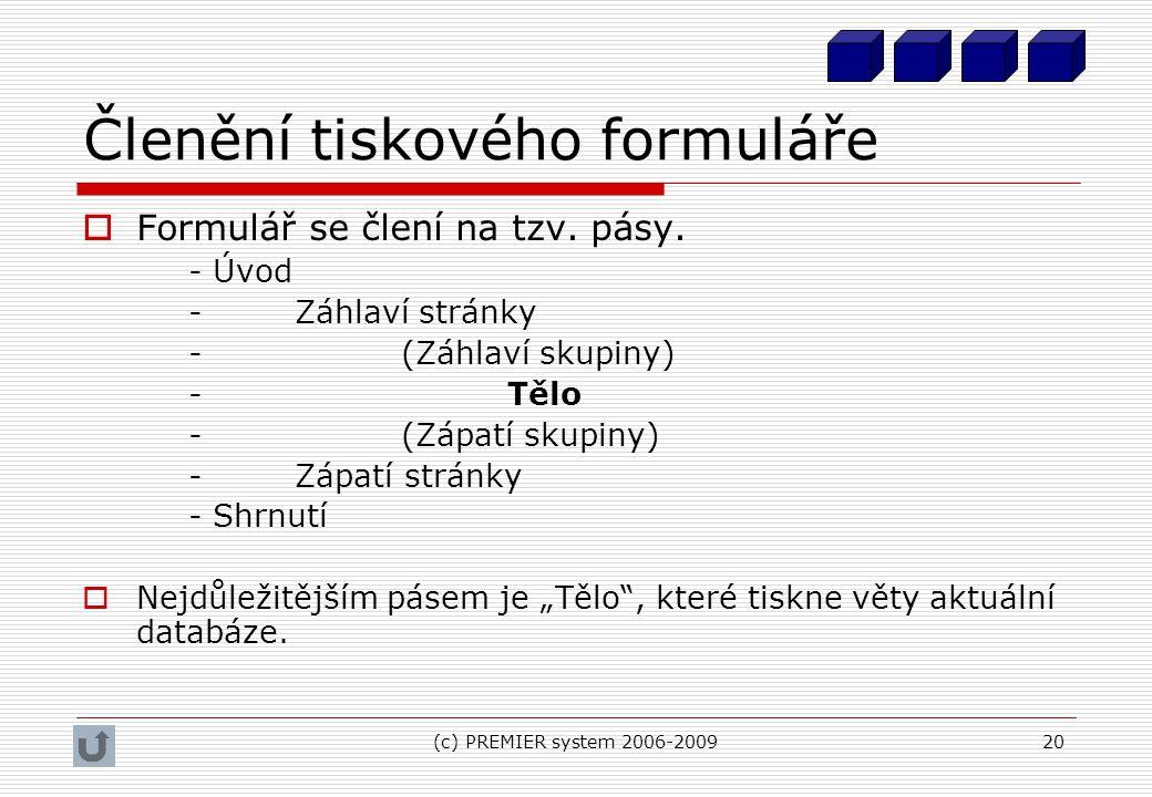 (c) PREMIER system 2006-200920 Členění tiskového formuláře  Formulář se člení na tzv. pásy. - Úvod - Záhlaví stránky - (Záhlaví skupiny) -Tělo -(Zápa
