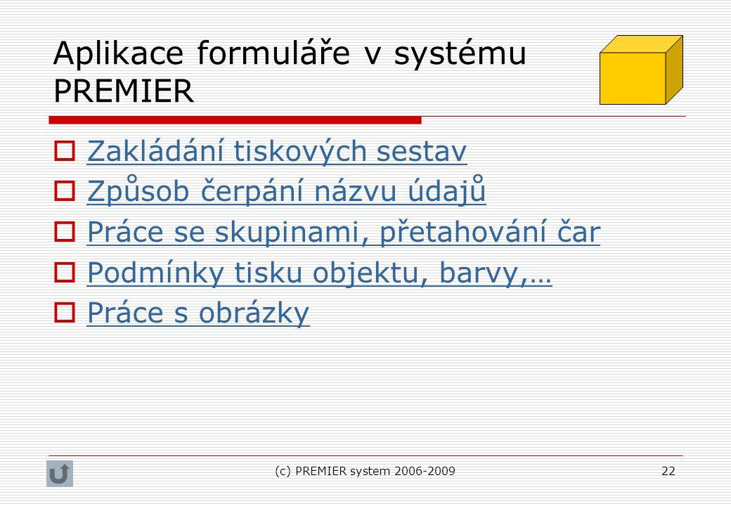 (c) PREMIER system 2006-200922 Aplikace formuláře v systému PREMIER  Zakládání tiskových sestav Zakládání tiskových sestav  Způsob čerpání názvu úda
