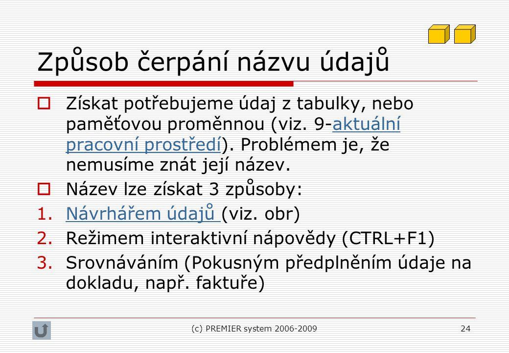 (c) PREMIER system 2006-200924 Způsob čerpání názvu údajů  Získat potřebujeme údaj z tabulky, nebo paměťovou proměnnou (viz. 9-aktuální pracovní pros