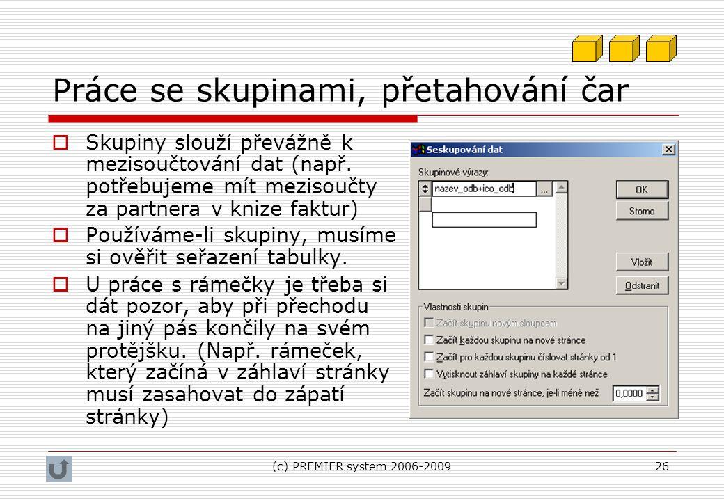 (c) PREMIER system 2006-200926 Práce se skupinami, přetahování čar  Skupiny slouží převážně k mezisoučtování dat (např. potřebujeme mít mezisoučty za
