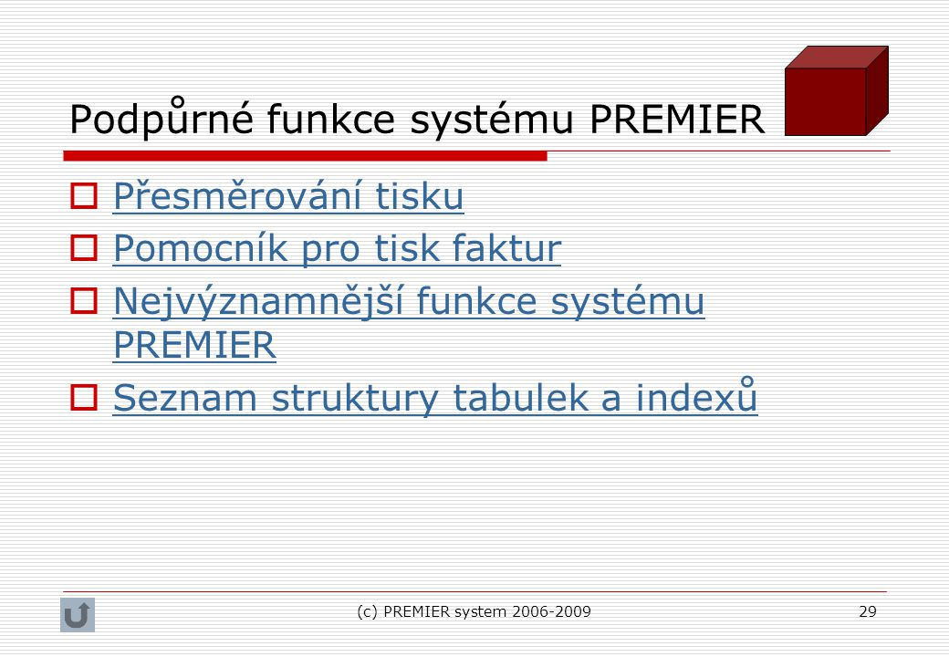 (c) PREMIER system 2006-200929 Podpůrné funkce systému PREMIER  Přesměrování tisku Přesměrování tisku  Pomocník pro tisk faktur Pomocník pro tisk fa