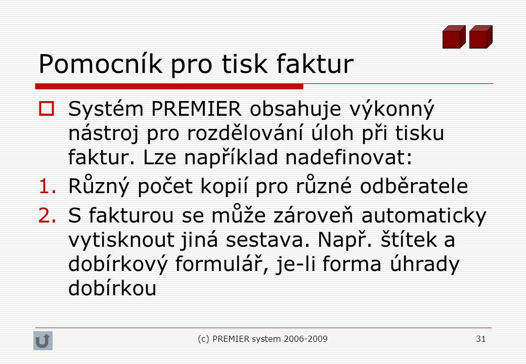 (c) PREMIER system 2006-200931 Pomocník pro tisk faktur  Systém PREMIER obsahuje výkonný nástroj pro rozdělování úloh při tisku faktur. Lze například