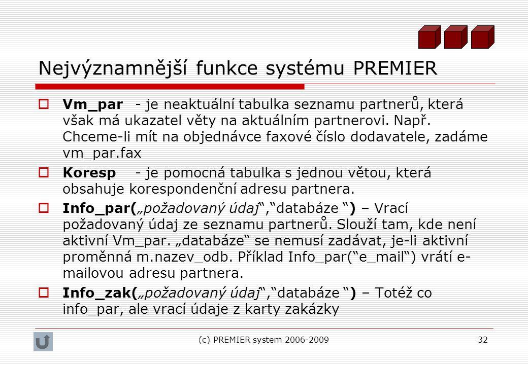 (c) PREMIER system 2006-200932 Nejvýznamnější funkce systému PREMIER  Vm_par- je neaktuální tabulka seznamu partnerů, která však má ukazatel věty na