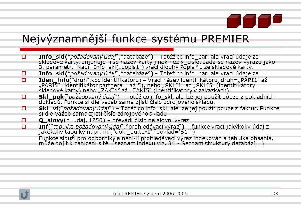 """(c) PREMIER system 2006-200933 Nejvýznamnější funkce systému PREMIER  Info_skl(""""požadovaný údaj"""",""""databáze"""") – Totéž co info_par, ale vrací údaje ze"""