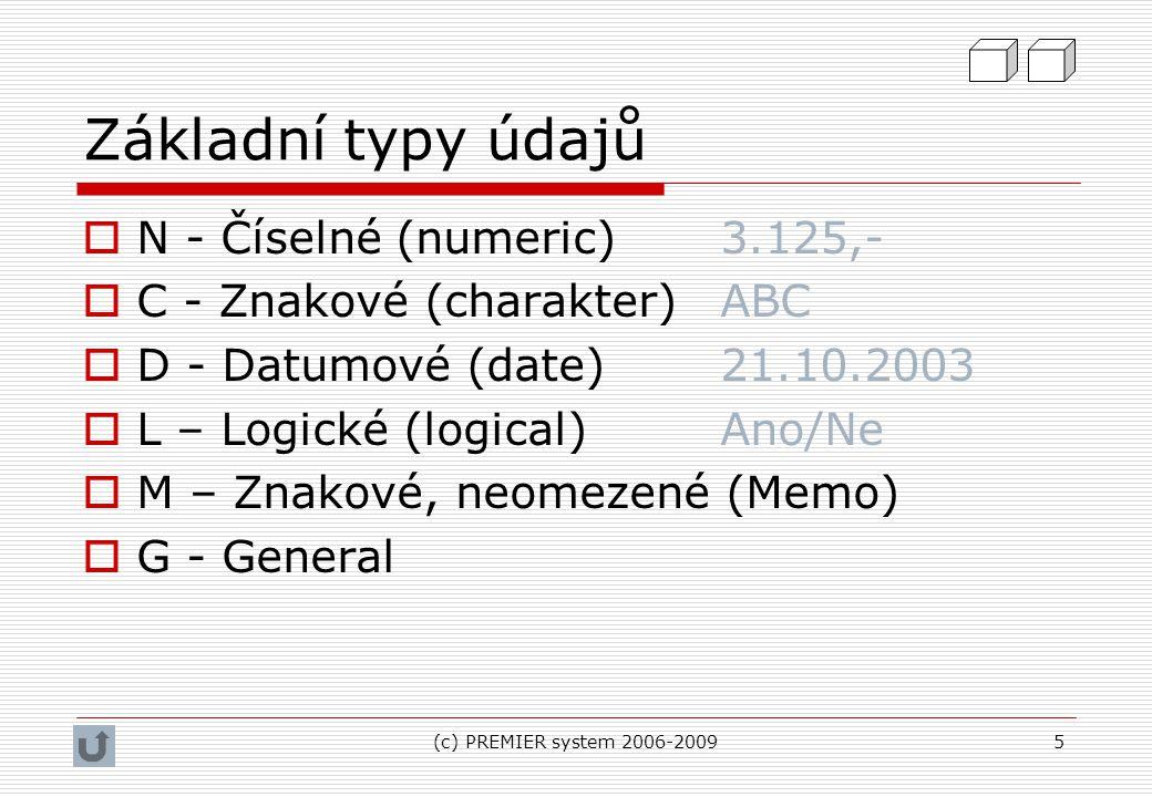 (c) PREMIER system 2006-20095 Základní typy údajů  N - Číselné (numeric)3.125,-  C - Znakové (charakter)ABC  D - Datumové (date)21.10.2003  L – Lo