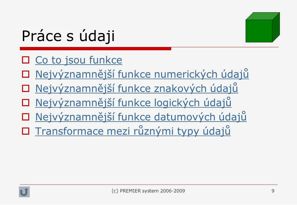 (c) PREMIER system 2006-20099 Práce s údaji  Co to jsou funkce Co to jsou funkce  Nejvýznamnější funkce numerických údajů Nejvýznamnější funkce nume