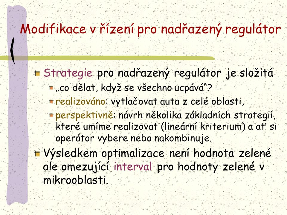 """Modifikace v řízení pro nadřazený regulátor Strategie pro nadřazený regulátor je složitá """"co dělat, když se všechno ucpává""""? realizováno: vytlačovat a"""