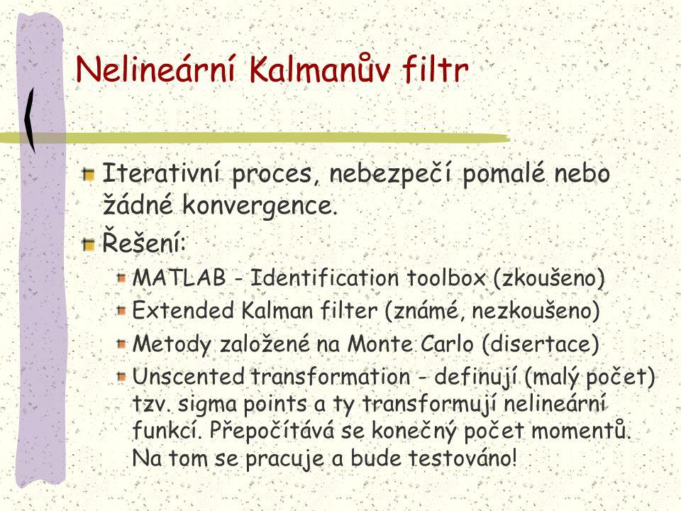 Nelineární Kalmanův filtr Iterativní proces, nebezpečí pomalé nebo žádné konvergence. Řešení: MATLAB - Identification toolbox (zkoušeno) Extended Kalm