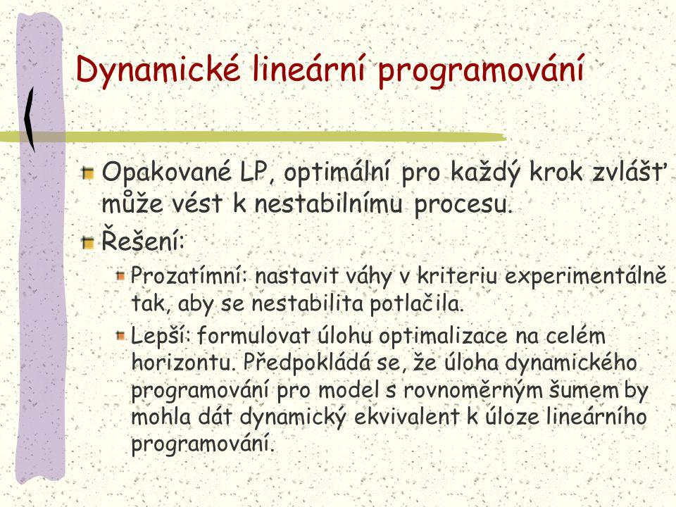 Dynamické lineární programování Opakované LP, optimální pro každý krok zvlášť může vést k nestabilnímu procesu. Řešení: Prozatímní: nastavit váhy v kr